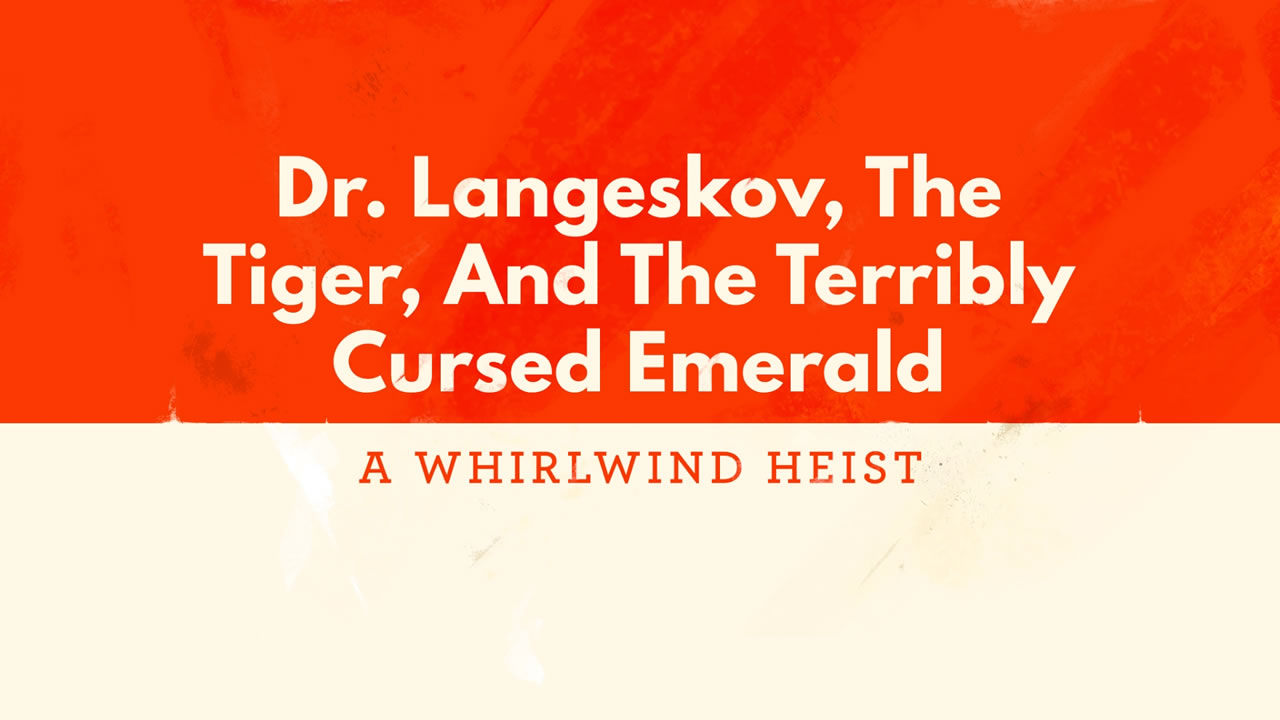 dr-langeskov-the-tiger-and-the-terribly-cursed-rmerald-a-whirlwind-heist-review-006